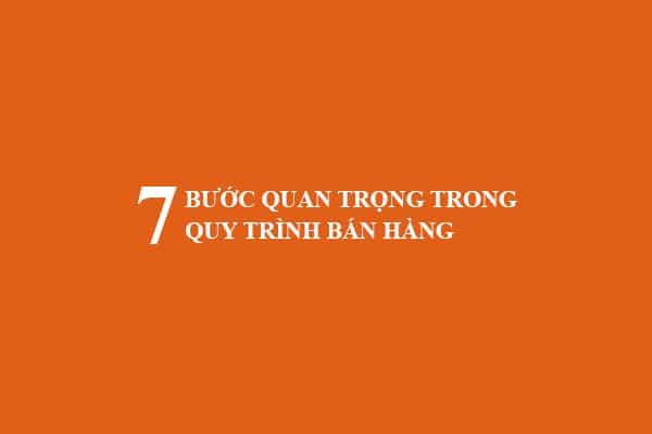 7 bước quan trọng trong mọi quy trình bán hàng