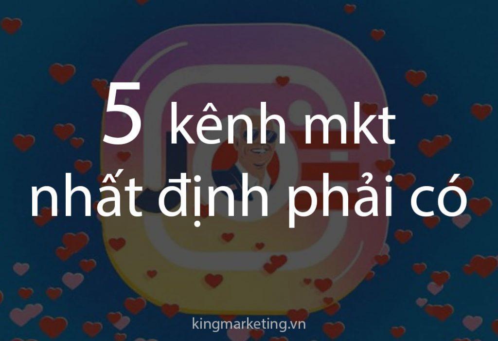 5 kênh marketing nhất định bạn phải có nếu muốn kinh doanh lâu dài